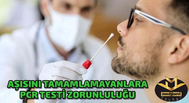 Aşısını tamamlayamayanlar PCR testi zorunlu